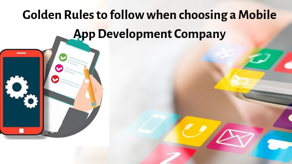 Golden Rules to follow when choosing a Mobile App Development Company