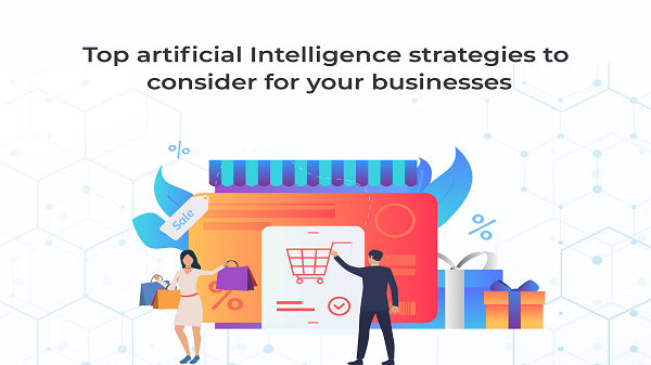 Top artificial Intelligence strategies to consider for your businesses